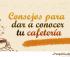 consejos para dar a conocer tu negocio de cafeteria